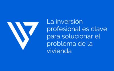 """""""La inversión profesional es clave para solucionar el problema de la vivienda"""""""